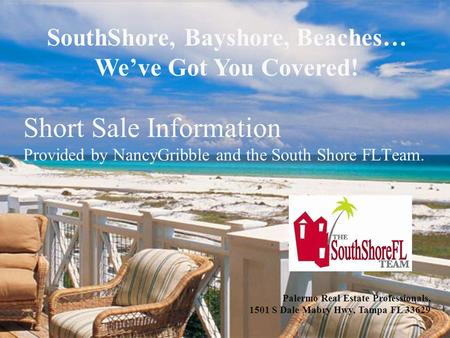 Short Sale Information Provided by NancyGribble and the South Shore FLTeam. SouthShore, Bayshore, Beaches… We've Got You Covered! Palermo Real Estate Professionals,