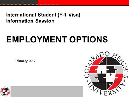 International Student (F-1 Visa) Information Session EMPLOYMENT OPTIONS February 2012.