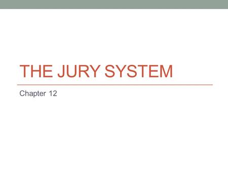 The jury system Chapter 12.