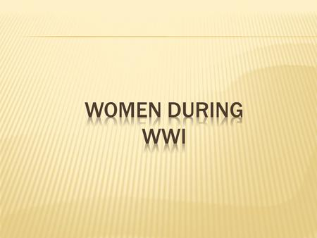  As the war went on, acute labour shortages developed. Women filled this need.  Many women became independent for the first time, earning more than.