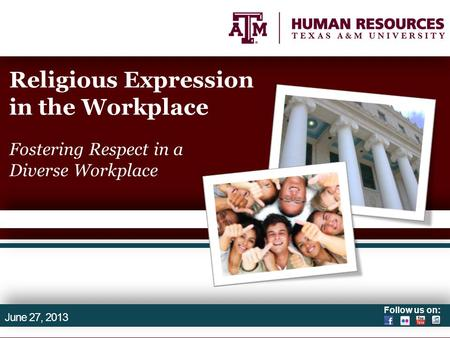Follow us on: Religious Expression in the Workplace Fostering Respect in a Diverse Workplace June 27, 2013.