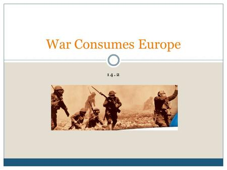 14.2 War Consumes Europe. The Alliance System Collapses Europe was divided into two rival Alliances 1. The Allies- Britain, France and Russia 2. The Central.