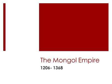The Mongol Empire The Mongols ruled the largest unified land empire in history. They were conquering Slavs in Russia and Muslims in Arabia- so all over.