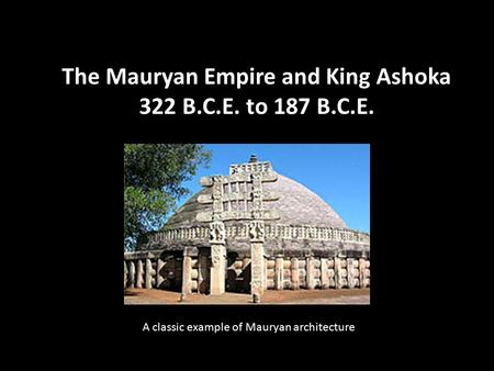The <strong>Mauryan</strong> Empire and King Ashoka