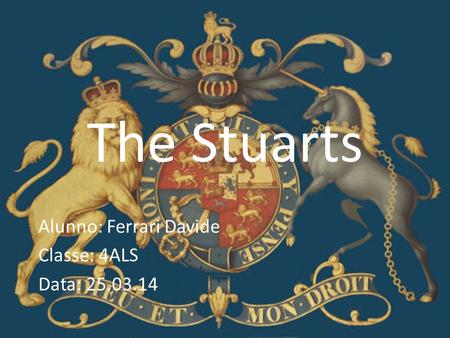 The Stuarts Alunno: Ferrari Davide Classe: 4ALS Data: 25.03.14.