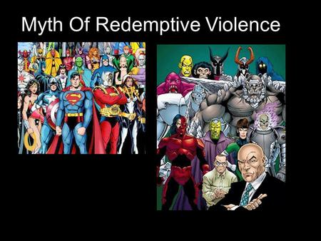 Myth Of Redemptive Violence. 1.Peace through war/violence 2.Violence is not a problem, it is just a fact 3.Based on domination system 4.Must convince.