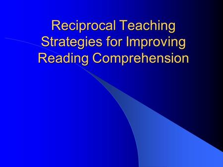 Reciprocal Teaching Strategies for Improving Reading Comprehension.