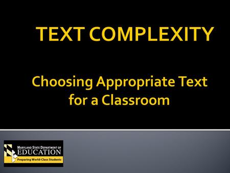 ►Identify the importance of text complexity in disciplinary literacy. ►Compare the CCSS grade level expectations for text complexity. ►Identify the three.