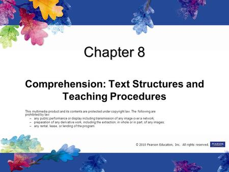 Chapter 8 Comprehension: Text Structures and Teaching Procedures This multimedia product and its contents are protected under copyright law. The following.
