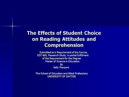The Effects of Student Choice on Reading Attitudes and Comprehension Submitted as a Requirement of the Course, Submitted as a Requirement of the Course,