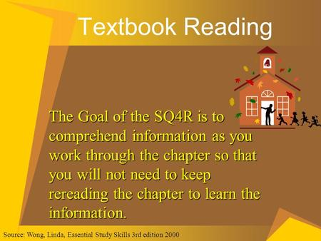 Textbook Reading The Goal of the SQ4R is to comprehend information as you work through the chapter so that you will not need to keep rereading the chapter.