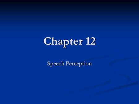 Chapter 12 Speech Perception. Animals use sound to communicate in many ways Bird calls Bird calls Whale calls Whale calls Baboons shrieks Baboons shrieks.