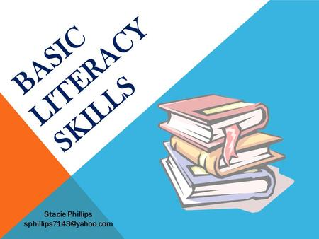 BASIC LITERACY SKILLS Stacie Phillips