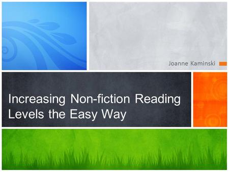 Joanne Kaminski Increasing Non-fiction Reading Levels the Easy Way.