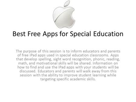 Best Free Apps for Special Education The purpose of this session is to inform educators and parents of free <strong>iPad</strong> apps used in special education classrooms.