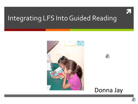  Integrating LFS Into Guided Reading Donna Jay What is guided reading?