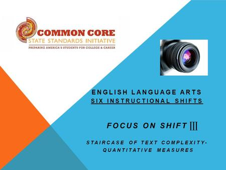 ENGLISH LANGUAGE ARTS SIX INSTRUCTIONAL SHIFTS FOCUS ON SHIFT STAIRCASE OF TEXT COMPLEXITY- QUANTITATIVE MEASURES.