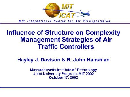 M I T I n t e r n a t i o n a l C e n t e r f o r A i r T r a n s p o r t a t i o n Influence of Structure on Complexity Management Strategies of Air Traffic.