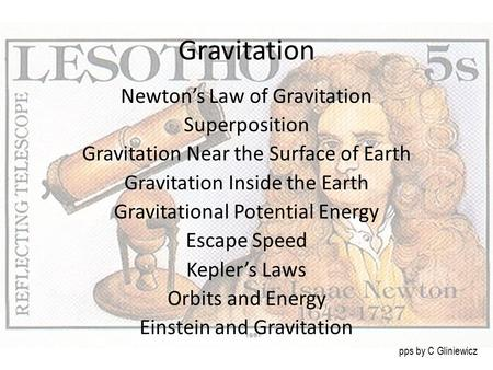 Gravitation Newton's Law of Gravitation Superposition Gravitation Near the Surface of Earth Gravitation Inside the Earth Gravitational Potential Energy.
