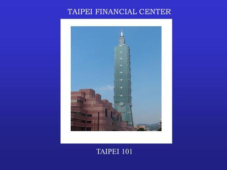 TAIPEI FINANCIAL CENTER TAIPEI 101 QUICK FACTS Holds the record as the world's tallest building. Rises 501 meters (1,667 feet ) above the ground. 101.