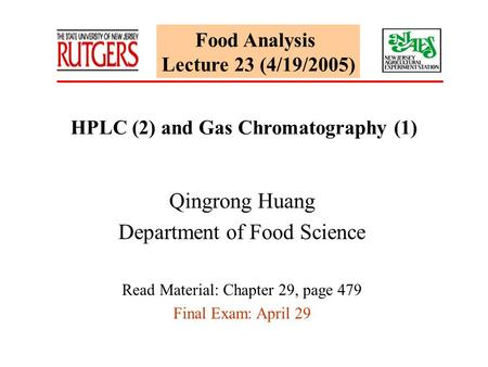 Food Analysis Lecture 23 (4/19/2005) HPLC (2) and Gas Chromatography (1) Qingrong Huang Department of Food Science Read Material: Chapter 29, page 479.