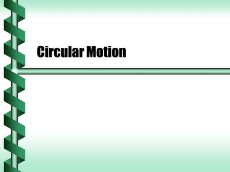 Circular Motion. Position on a Circle  Motion in a circle is common.  The most important measure is the radius ( r ).  The position of a point on the.