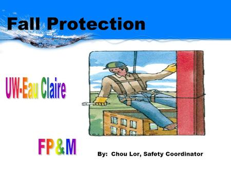 By: Chou Lor, Safety Coordinator Fall Protection.