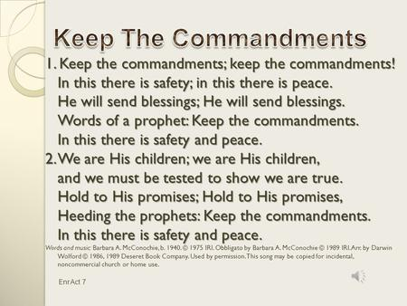 Keep The Commandments 1. Keep the commandments; keep the commandments! In this there is safety; in this there is peace. He will send blessings; He will.