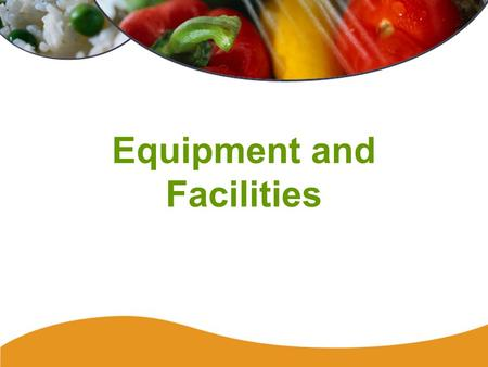 Equipment and Facilities. 154 Plan Review The local health department must assess your facility and equipment before: –Beginning construction of a food.