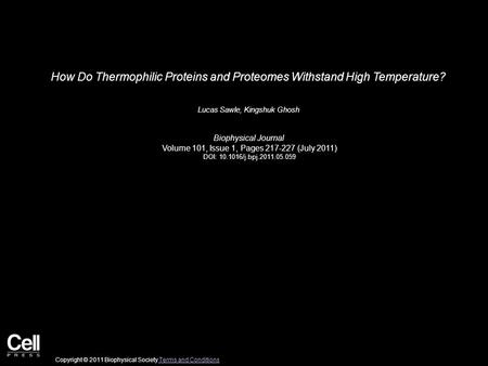 How Do Thermophilic Proteins and Proteomes Withstand High Temperature? Lucas Sawle, Kingshuk Ghosh Biophysical Journal Volume 101, Issue 1, Pages 217-227.