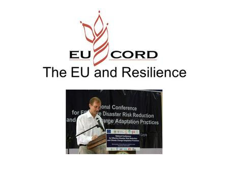 The EU and Resilience. Core EU Document Document Overview 1.The need to address chronic vulnerability 2.The resilience paradigm 3.The EU's experience.