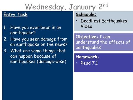 Wednesday, January 2 nd Entry Task 1.Have you ever been in an earthquake? 2.Have you seen damage from an earthquake on the news? 3.What are some things.