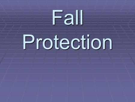 Fall Protection. Section I Introduction 2 Types of falls Falls from same level Falls from same level -Slips -Trips -High frequency rate -Low injury severity.