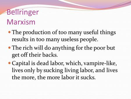 Bellringer Marxism The production of too many useful things results in too many useless people. The rich will do anything for the poor but get off their.