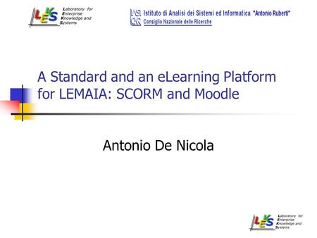 A Standard and an eLearning Platform for LEMAIA: SCORM and Moodle Antonio De Nicola.