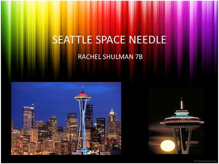 SEATTLE SPACE NEEDLE RACHEL SHULMAN 7B. The Seattle Space Needle is located in Seattle, Washington and is on 400 Broad Street. It is an observation tower,