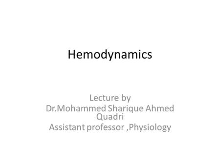 Hemodynamics Lecture by Dr.Mohammed Sharique Ahmed Quadri
