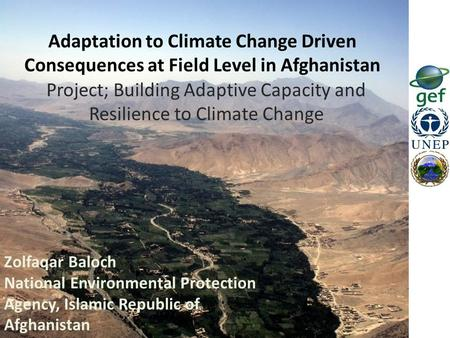 Project; Building Adaptive Capacity and Resilience to Climate Change Adaptation to Climate Change Driven Consequences at Field Level in Afghanistan Zolfaqar.