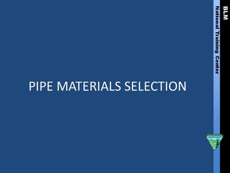 BLM National Training Center PIPE MATERIALS SELECTION.