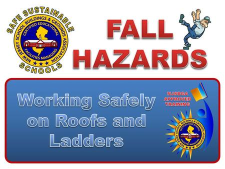 NJSBGA APPROVED TRAINING The employer shall provide a training program for each employee who might be exposed to fall hazards. The program shall enable.