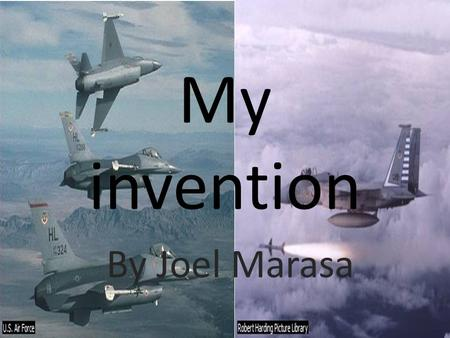My invention By Joel Marasa. Side busters Side cannons Machine gun Cockpit front Main engine Side busters.