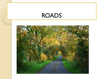 ROADS. Roads Introduction Transportation engineering is one of the most important branches of civil engineering. Transportation means conveyance of human.