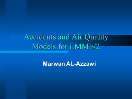 Accidents and Air Quality Models for EMME/2 Marwan AL-Azzawi.