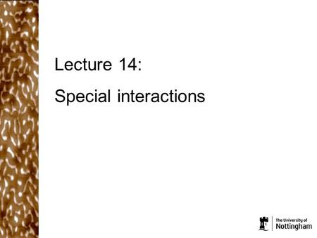 Lecture 14: Special interactions. What did we cover in the last lecture? Restricted motion of molecules near a surface results in a repulsive force which.