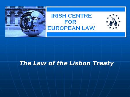 The Law of the Lisbon Treaty. Our emerging European Criminal Process ? Professor Dermot P.J. Walsh School of Law University of Limerick.