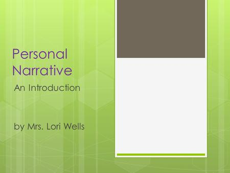 Personal Narrative An Introduction by Mrs. Lori Wells.