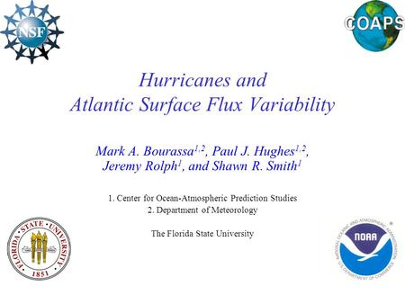 Hurricanes and Atlantic Surface Flux Variability Mark A. Bourassa 1,2, Paul J. Hughes 1,2, Jeremy Rolph 1, and.