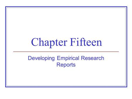 Chapter Fifteen Developing Empirical Research Reports.