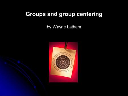 Groups and group centering by Wayne Latham. The Objective of Target Rifle Shooting as a Sport: Every time we go to the firing mound it is our intention.