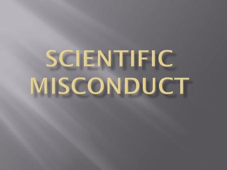  Scientific misconduct is the violation of the standard codes of scholarly conduct and ethical behavior in professional scientific research.scholarly.
